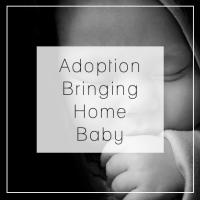 Adoption - Bringing Baby Home